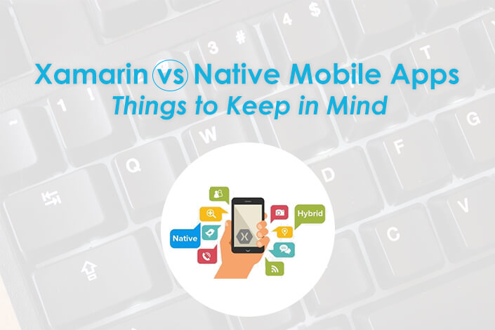 Xamarin vs  Native Mobile Apps – 4 Things to Keep in Mind