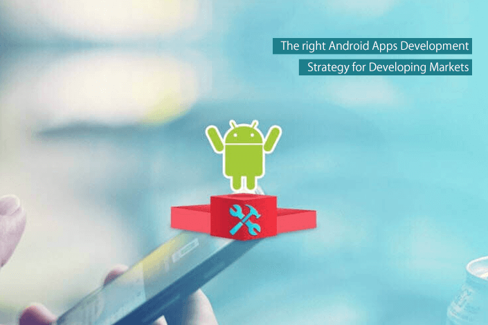 Android Apps Development Strategy for Developing Markets