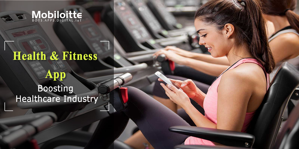 Health And Fitness App Boosting Healthcare Industry Mobiloitte Blog