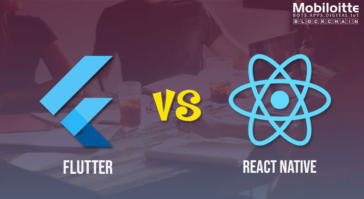 Flutter Vs React Native - Mobiloitte