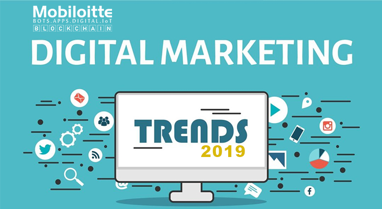 Digital marketing trends you can never overlook in 2019