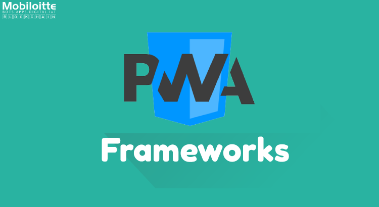 Frameworks and Tools For Developing PWA