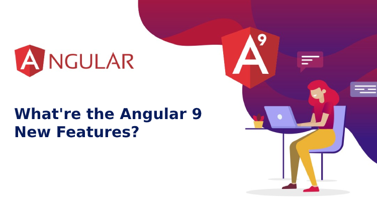 Angular 9 New Features