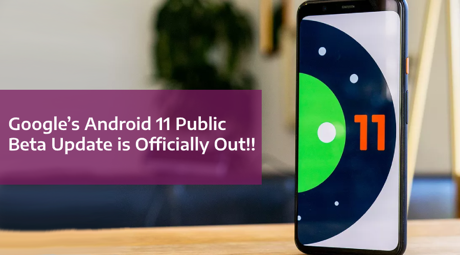 Google's Android 11 Public Beta Update is Officially Out Now!