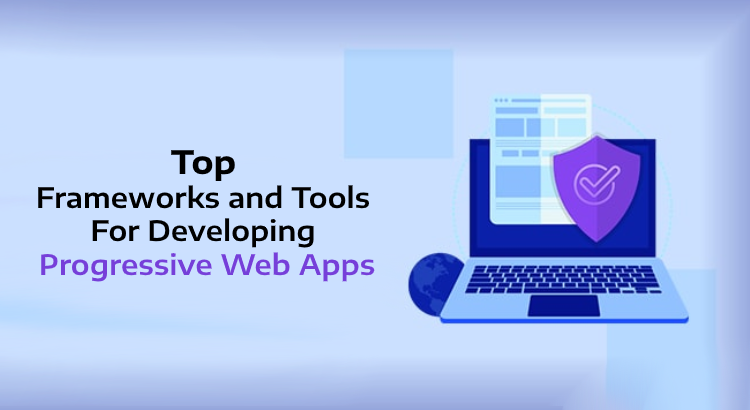 Top Framework and Tool for Developing Progressive Web Apps