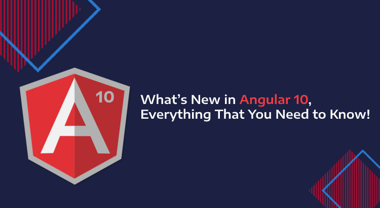 What's New in Angular 10, Everything That You Need to Know!