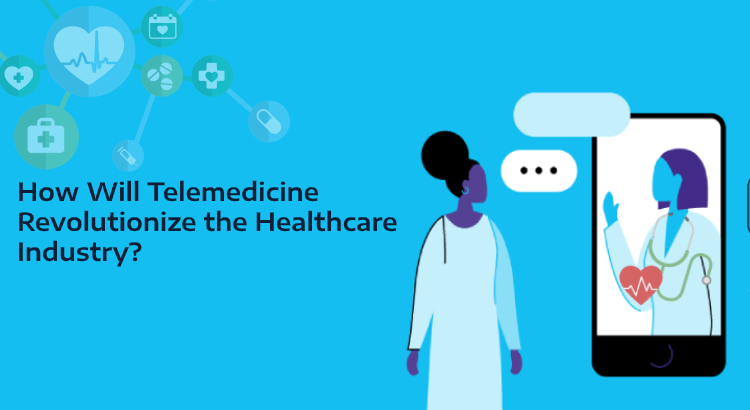 Telemedicine Revolutionize the Healthcare Industry