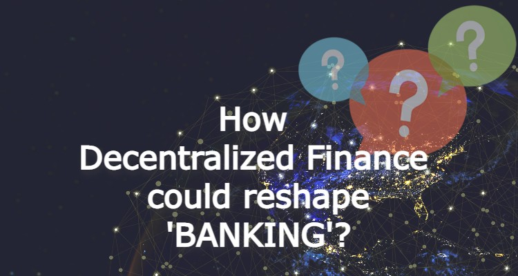 How Decentralized finance Could Reshape Banking?